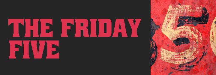 Friday Five: May 12, 2017