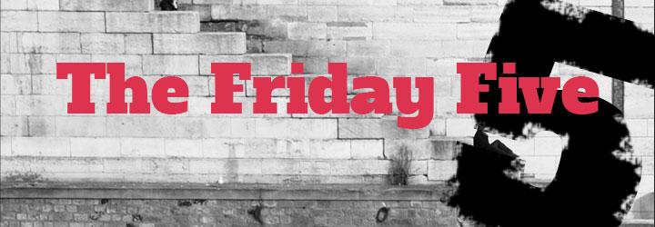 Friday Five: June 9, 2017